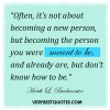 Self-acceptance-quotes-Often-it's-not-about-becoming-a-new-person-but-becoming-the-person-you-were-meant-to-be-and-already-are-but-don't-know-how-to-be.