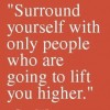 surround-yourself-with-only-people-who-are-going-to-lift-you-higher